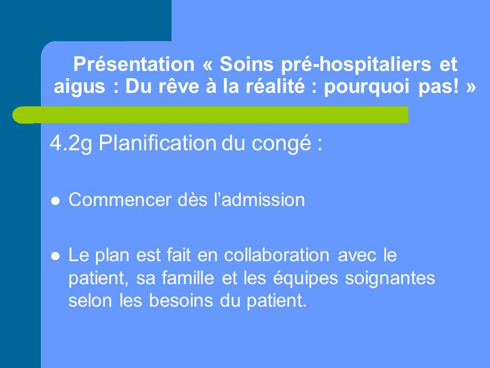 Présentation « Soins pré-hospitaliers et aigus : Du rêve à la réalité : pourquoi pas! » 4.2g Planification du congé : Commencer dès l'admission Le pla