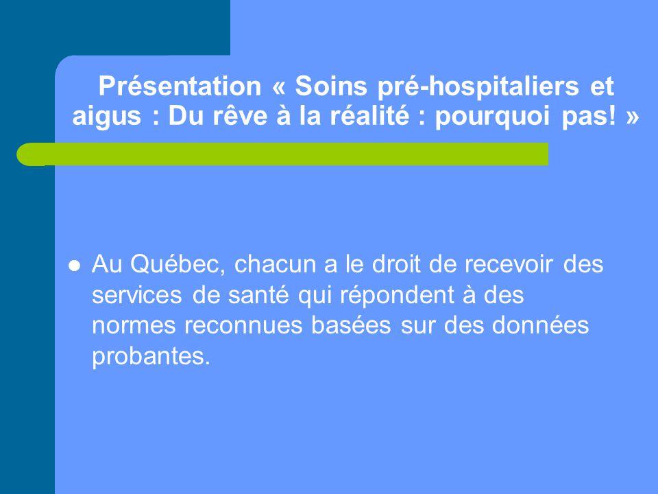 Présentation « Soins pré-hospitaliers et aigus : Du rêve à la réalité : pourquoi pas! » Au Québec, chacun a le droit de recevoir des services de santé