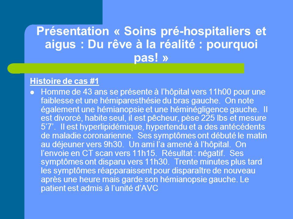 Présentation « Soins pré-hospitaliers et aigus : Du rêve à la réalité : pourquoi pas! » Histoire de cas #1 Homme de 43 ans se présente à l'hôpital ver