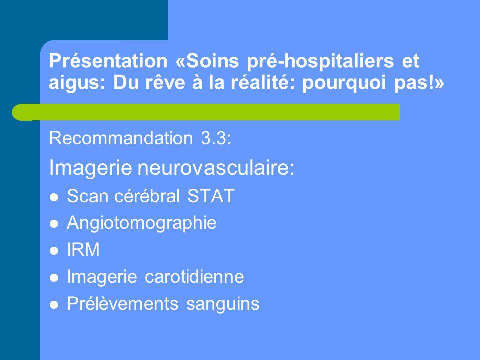 Présentation «Soins pré-hospitaliers et aigus: Du rêve à la réalité: pourquoi pas!» Recommandation 3.3: Imagerie neurovasculaire: Scan cérébral STAT A