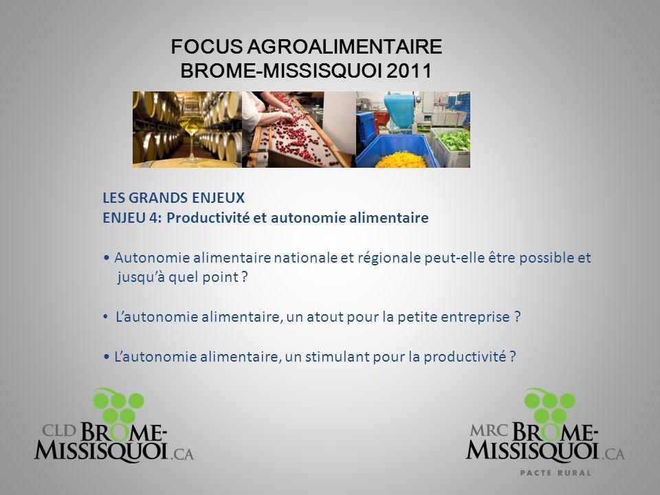 FOCUS AGROALIMENTAIRE BROME-MISSISQUOI 2011 LES GRANDS ENJEUX ENJEU 4: Productivité et autonomie alimentaire Autonomie alimentaire nationale et régionale peut-elle être possible et jusqu'à quel point .