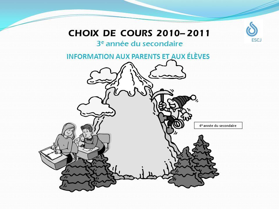 CHOIX DE COURS 2010– 2011 3 e année du secondaire INFORMATION AUX PARENTS ET AUX ÉLÈVES 4 e année du secondaire
