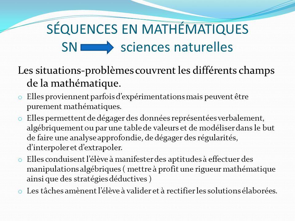 SÉQUENCES EN MATHÉMATIQUES SN sciences naturelles Les situations-problèmes couvrent les différents champs de la mathématique.