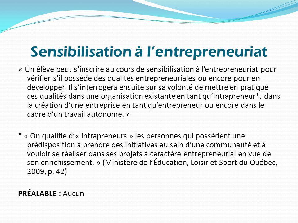 Sensibilisation à l'entrepreneuriat « Un élève peut s'inscrire au cours de sensibilisation à l'entrepreneuriat pour vérifier s'il possède des qualités entrepreneuriales ou encore pour en développer.
