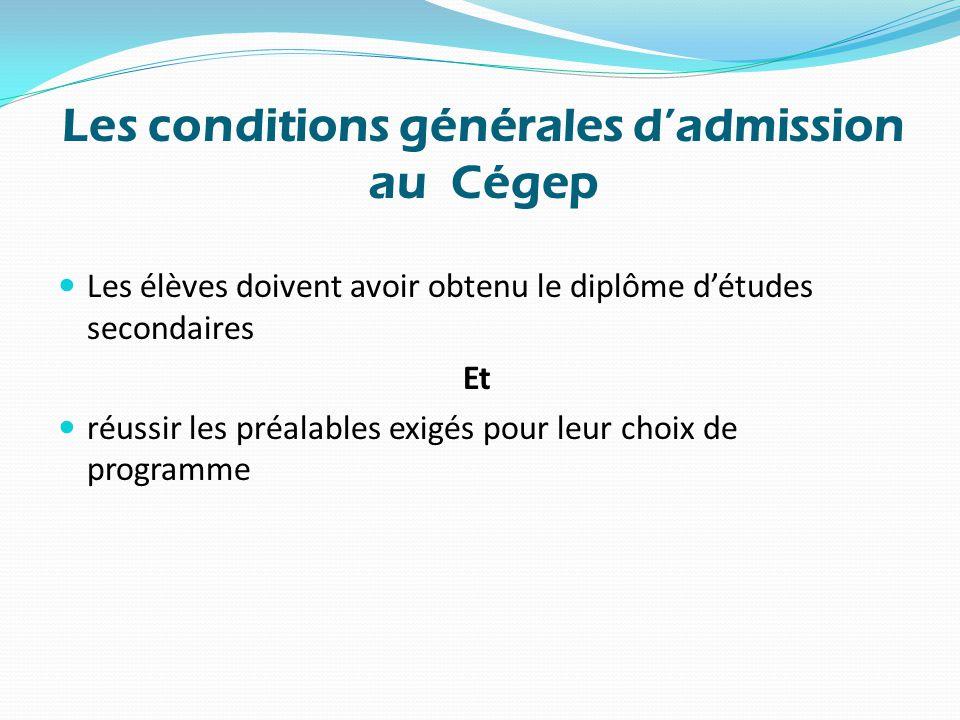 Les conditions générales d'admission au Cégep Les élèves doivent avoir obtenu le diplôme d'études secondaires Et réussir les préalables exigés pour leur choix de programme