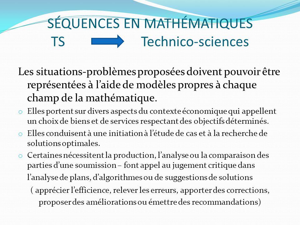 SÉQUENCES EN MATHÉMATIQUES TSTechnico-sciences Les situations-problèmes proposées doivent pouvoir être représentées à l'aide de modèles propres à chaque champ de la mathématique.
