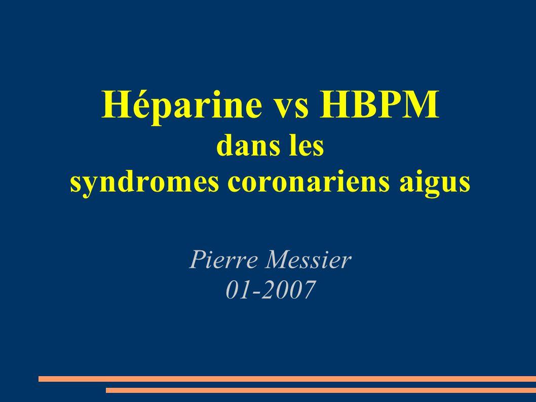 Héparine vs HBPM dans les syndromes coronariens aigus Pierre Messier 01-2007