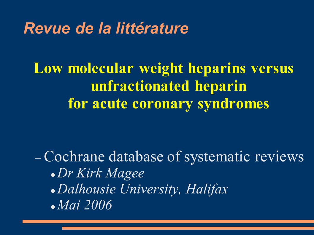 Revue de la littérature Low molecular weight heparins versus unfractionated heparin for acute coronary syndromes  Cochrane database of systematic rev