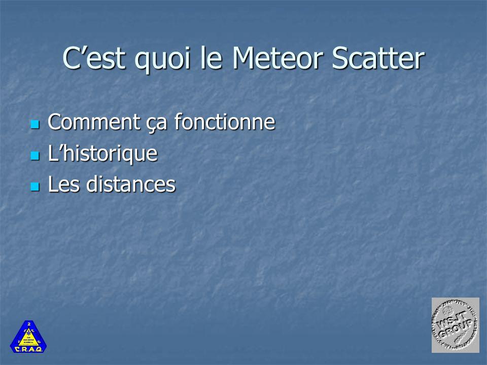 C'est quoi le Meteor Scatter Comment ça fonctionne Comment ça fonctionne L'historique L'historique Les distances Les distances
