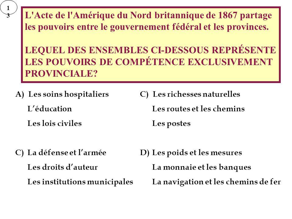 1313 L'Acte de l'Amérique du Nord britannique de 1867 partage les pouvoirs entre le gouvernement fédéral et les provinces. LEQUEL DES ENSEMBLES CI-DES