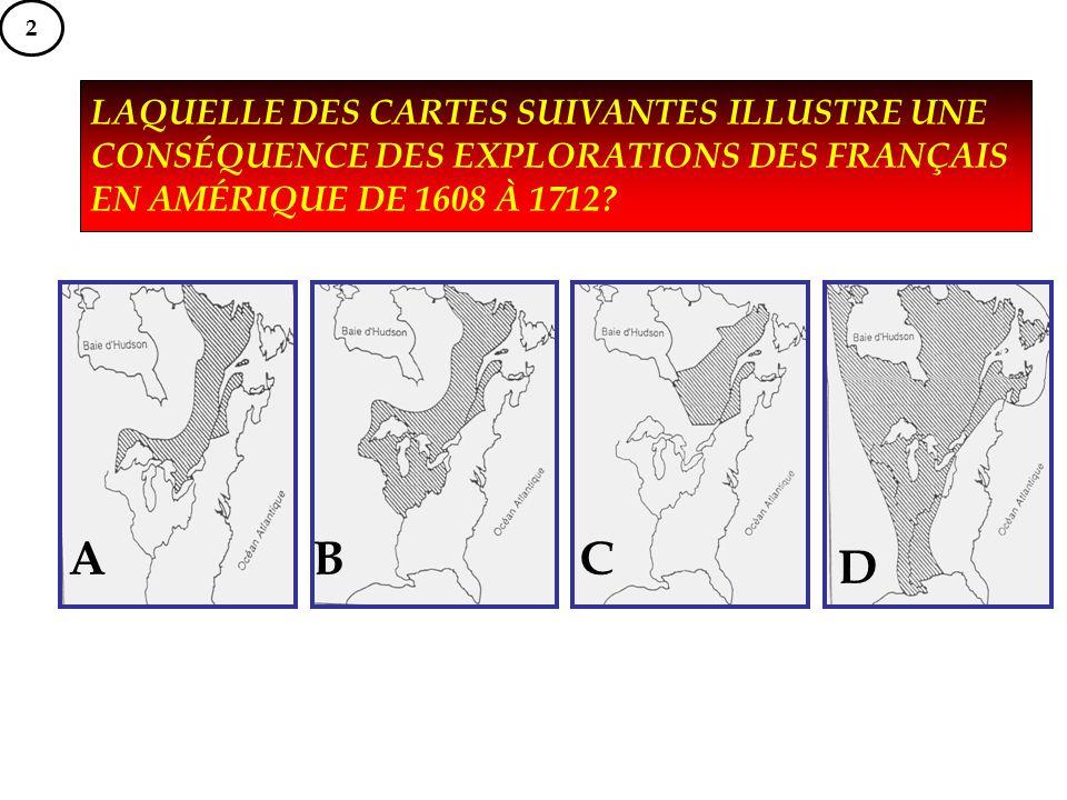 LAQUELLE DES CARTES SUIVANTES ILLUSTRE UNE CONSÉQUENCE DES EXPLORATIONS DES FRANÇAIS EN AMÉRIQUE DE 1608 À 1712? ABC D 2