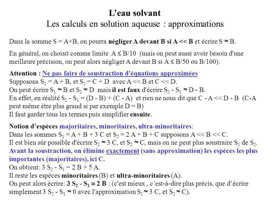 Dans la somme S = A+B, on pourra négliger A devant B si A << B et écrire S  B. En général, on choisit comme limite A  B/10 (mais on peut aussi avoir