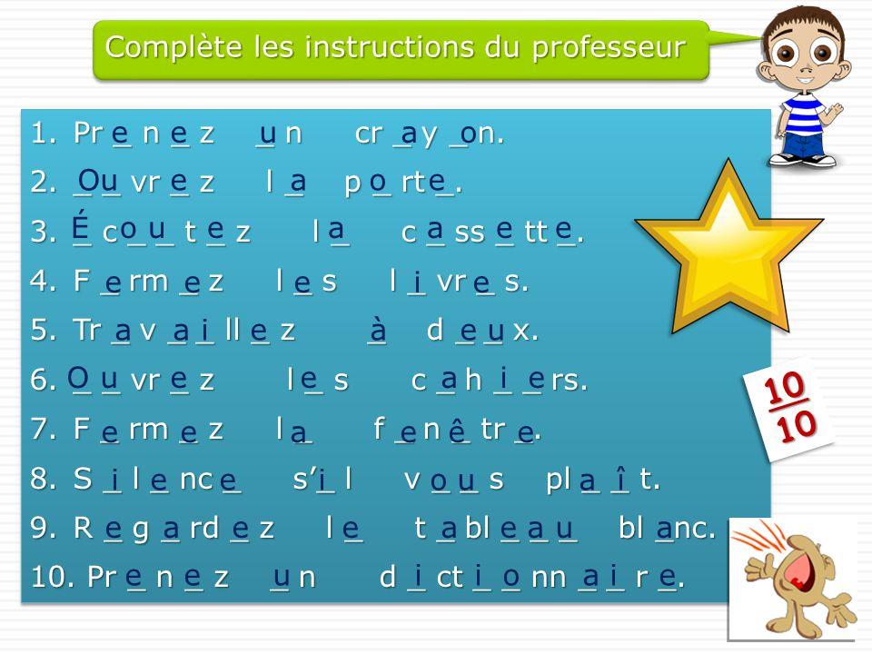Complète les instructions du professeur 1.Pr _ n _ z _ n cr _ y _ n.
