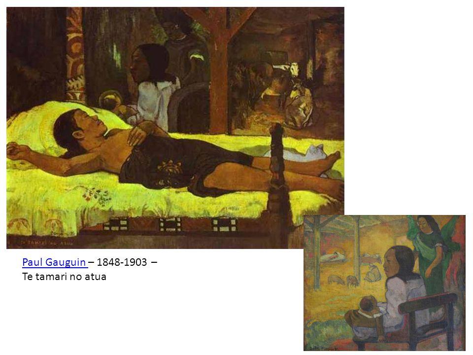 Paul Gauguin Paul Gauguin – 1848-1903 – Te tamari no atua