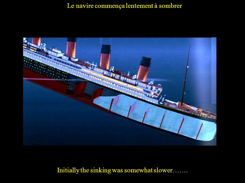 Initially the sinking was somewhat slower……. Le navire commença lentement à sombrer