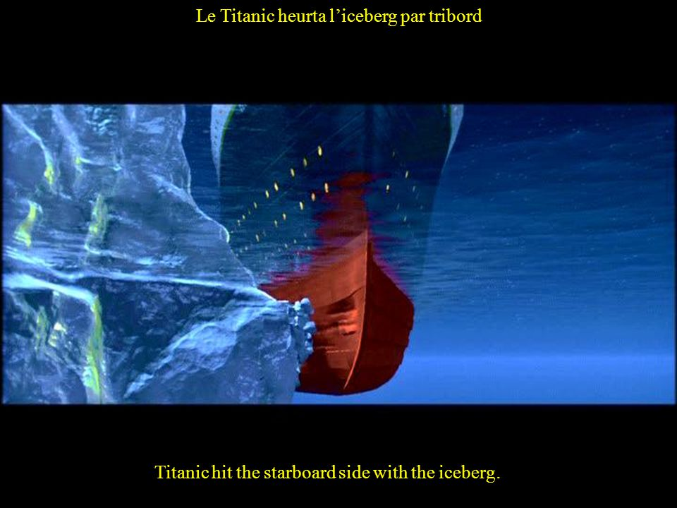 Titanic hit the starboard side with the iceberg. Le Titanic heurta l'iceberg par tribord