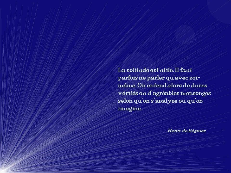 La tristesse vient de la solitude du cœur. Montesquieu.