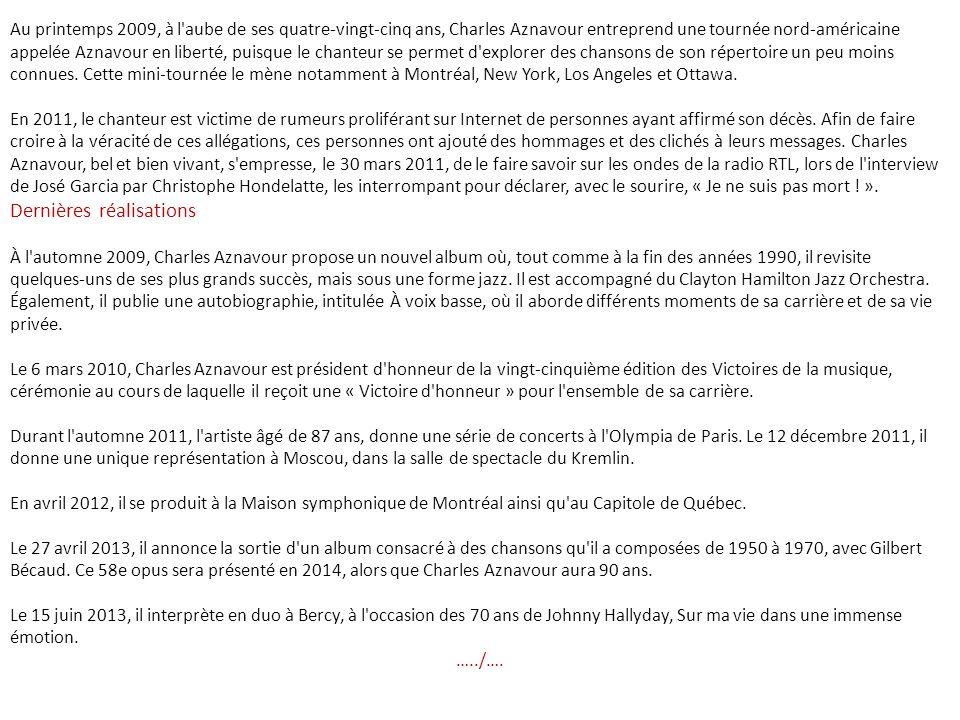 Charles Aznavour ( Շառլ Ազնավուր en arménien), né Chahnour Vaghinag Aznavourian ( Շահնուր Վաղինակ Ազնավուրեան ) le 22 mai 1924 à Paris, est un auteur-