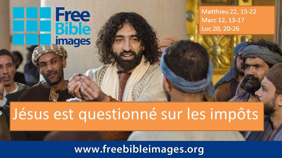 Matthieu 22, 15-22 Marc 12, 13-17 Luc 20, 20-26 Jésus est questionné sur les impôts