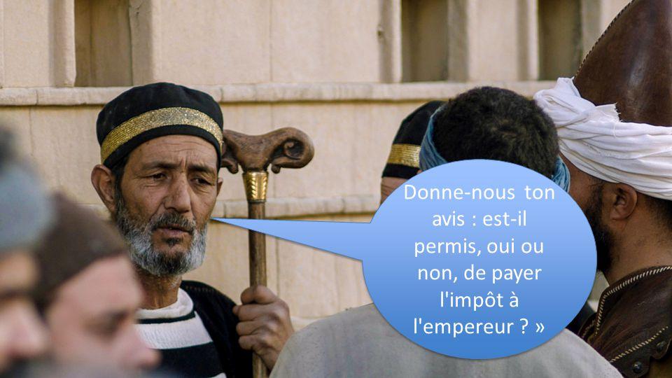 Donne-nous ton avis : est-il permis, oui ou non, de payer l impôt à l empereur ? »