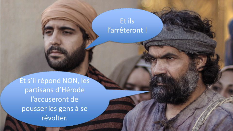 Et s'il répond NON, les partisans d'Hérode l'accuseront de pousser les gens à se révolter.