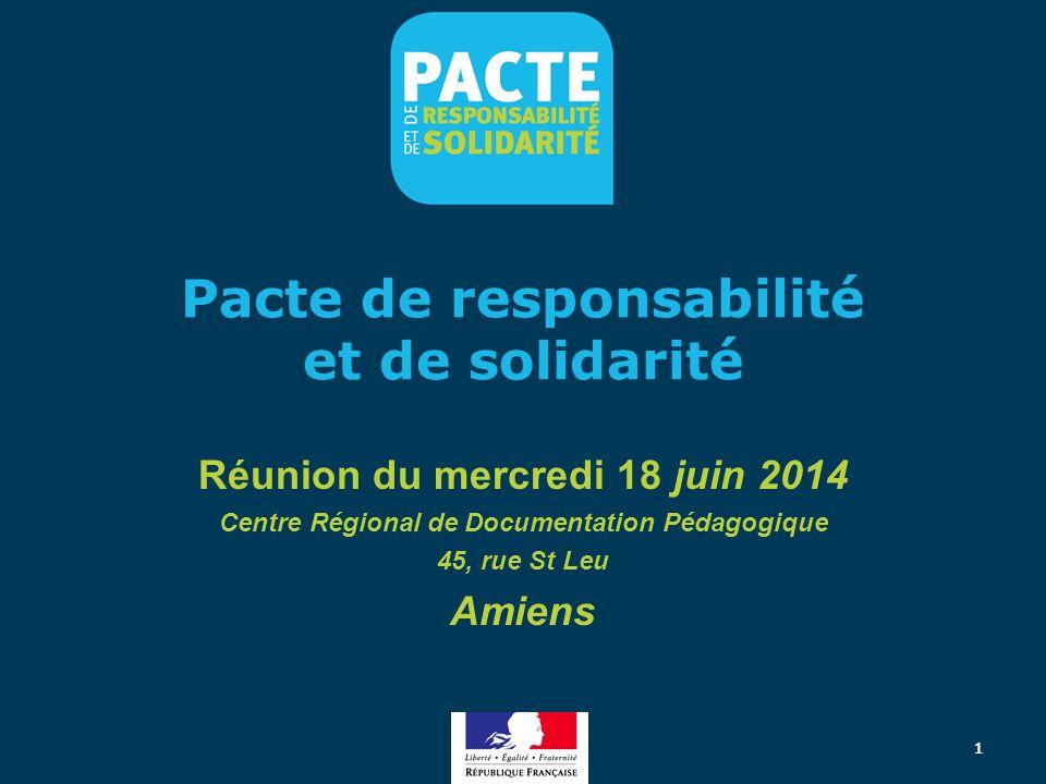 1 Pacte de responsabilité et de solidarité Réunion du mercredi 18 juin 2014 Centre Régional de Documentation Pédagogique 45, rue St Leu Amiens 1