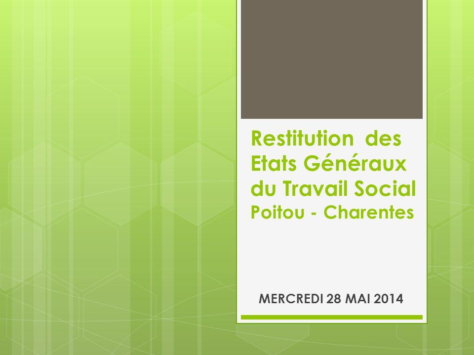 Restitution des Etats Généraux du Travail Social Poitou - Charentes MERCREDI 28 MAI 2014