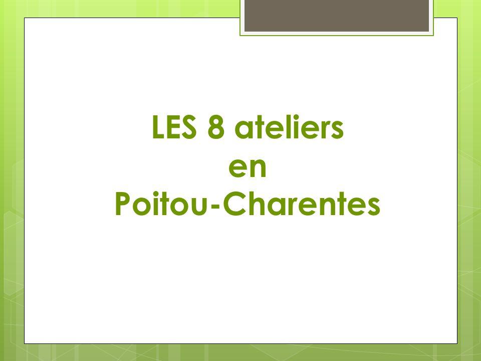 LES 8 ateliers en Poitou-Charentes