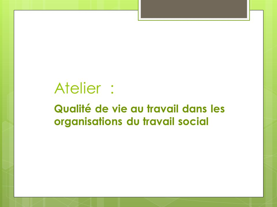 Atelier : Qualité de vie au travail dans les organisations du travail social