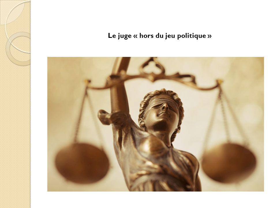 Le juge « hors du jeu politique »