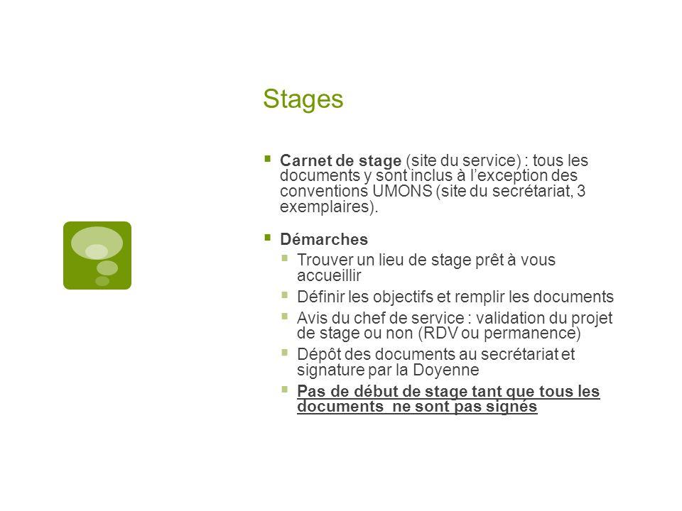 Stages  Carnet de stage (site du service) : tous les documents y sont inclus à l'exception des conventions UMONS (site du secrétariat, 3 exemplaires).