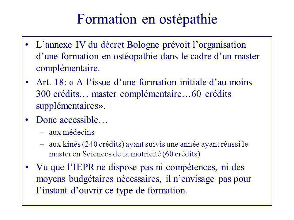 Formation en ostépathie L'annexe IV du décret Bologne prévoit l'organisation d'une formation en ostéopathie dans le cadre d'un master complémentaire.
