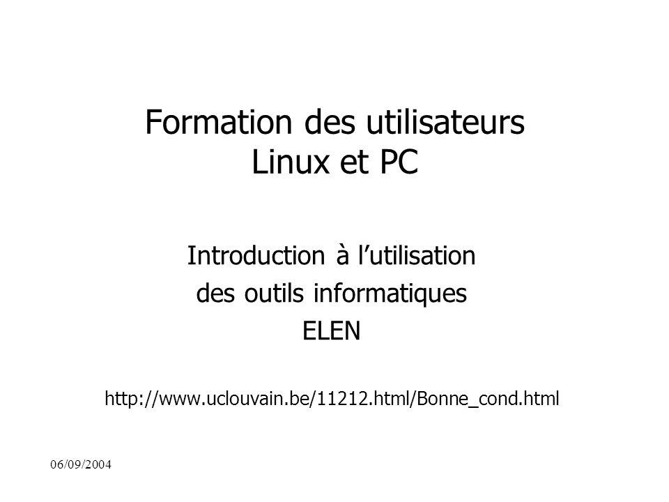 Formation des utilisateurs Linux et PC Introduction à l'utilisation des outils informatiques ELEN http://www.uclouvain.be/11212.html/Bonne_cond.html 06/09/2004
