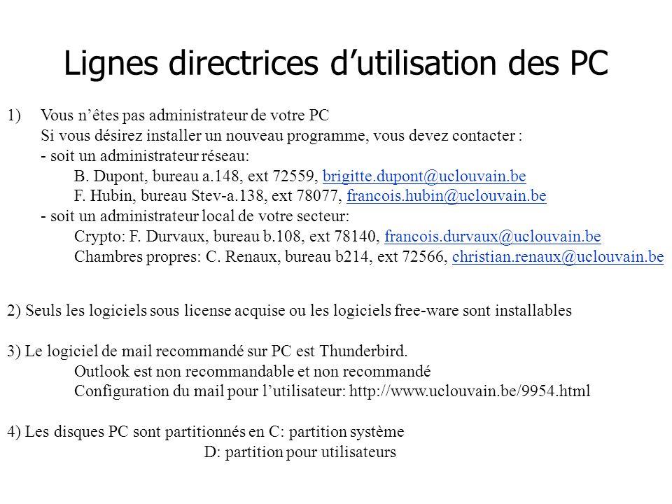 Lignes directrices d'utilisation des PC 1)Vous n'êtes pas administrateur de votre PC Si vous désirez installer un nouveau programme, vous devez contacter : - soit un administrateur réseau: B.