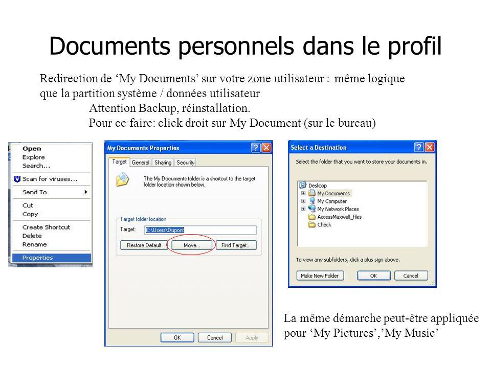La même démarche peut-être appliquée pour 'My Pictures','My Music' Documents personnels dans le profil Redirection de 'My Documents' sur votre zone utilisateur : même logique que la partition système / données utilisateur Attention Backup, réinstallation.