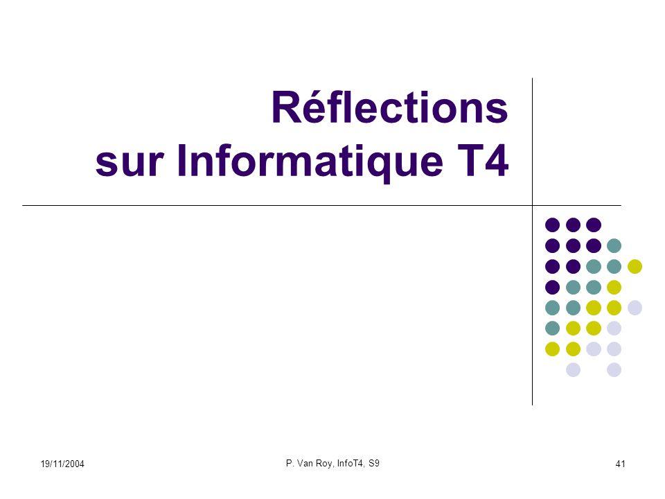 19/11/2004 P. Van Roy, InfoT4, S9 41 Réflections sur Informatique T4