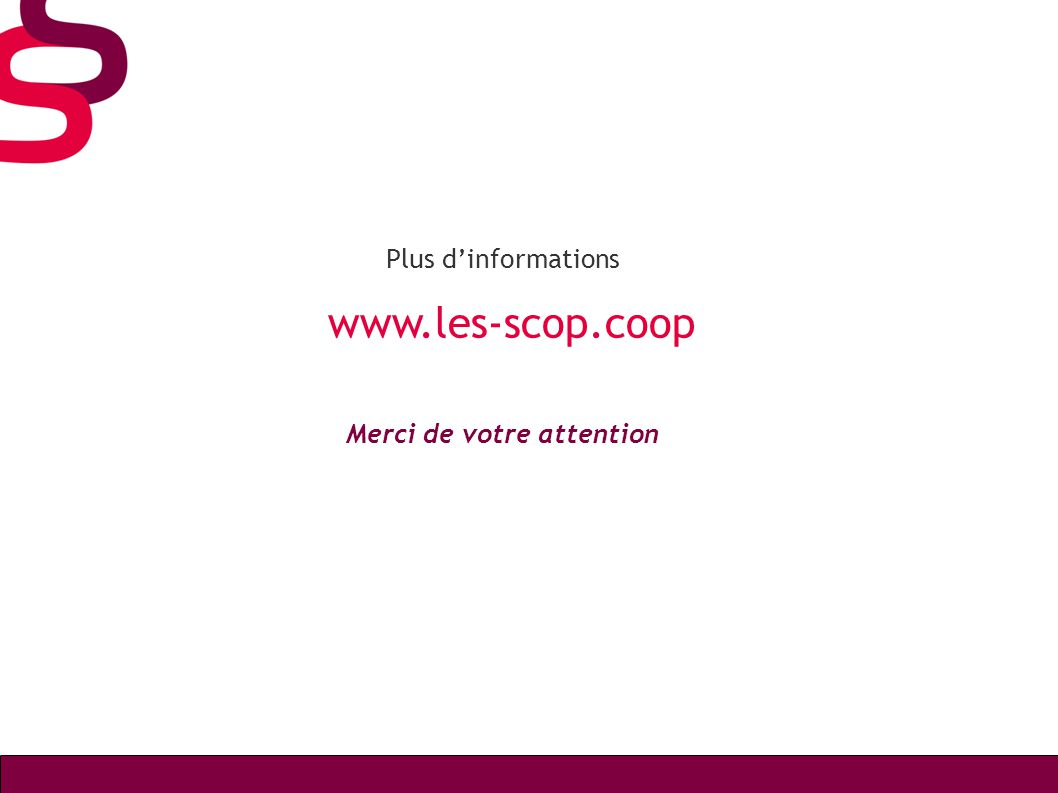 Plus d'informations www.les-scop.coop Merci de votre attention