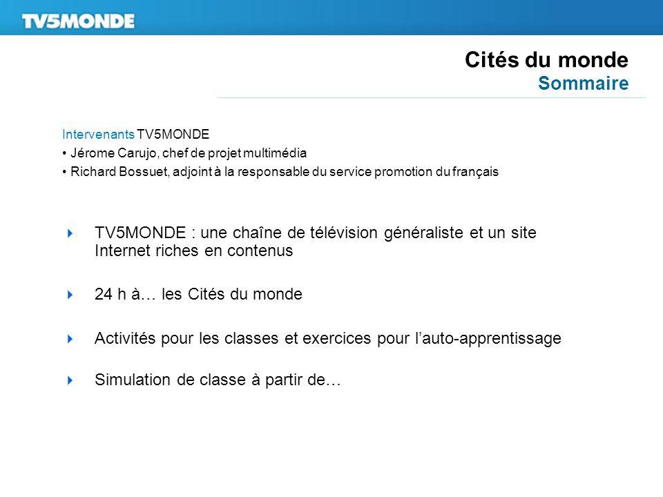 Cités du monde Sommaire  TV5MONDE : une chaîne de télévision généraliste et un site Internet riches en contenus  24 h à… les Cités du monde  Activi