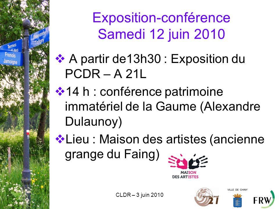 CLDR – 3 juin 2010 Exposition-conférence Samedi 12 juin 2010  A partir de13h30 : Exposition du PCDR – A 21L  14 h : conférence patrimoine immatériel de la Gaume (Alexandre Dulaunoy)  Lieu : Maison des artistes (ancienne grange du Faing)