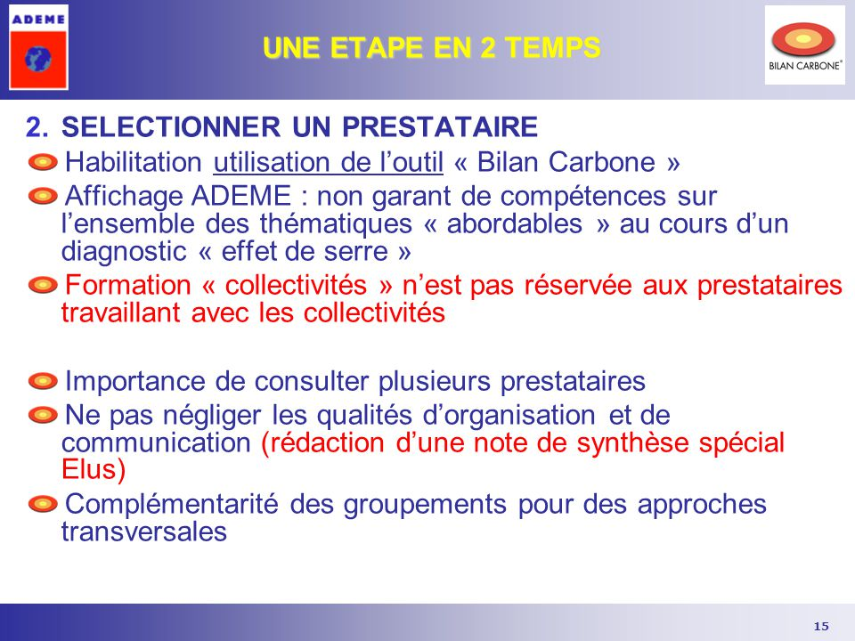 15 UNE ETAPE EN 2 TEMPS 2.SELECTIONNER UN PRESTATAIRE Habilitation utilisation de l'outil « Bilan Carbone » Affichage ADEME : non garant de compétence