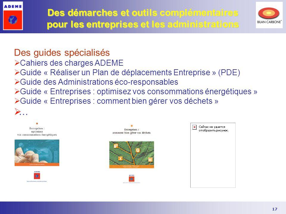 17 Des démarches et outils complémentaires pour les entreprises et les administrations Des guides spécialisés  Cahiers des charges ADEME  Guide « Ré