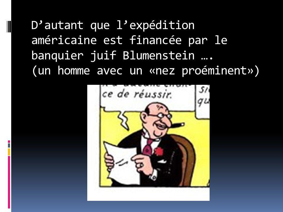 D'autant que l'expédition américaine est financée par le banquier juif Blumenstein ….