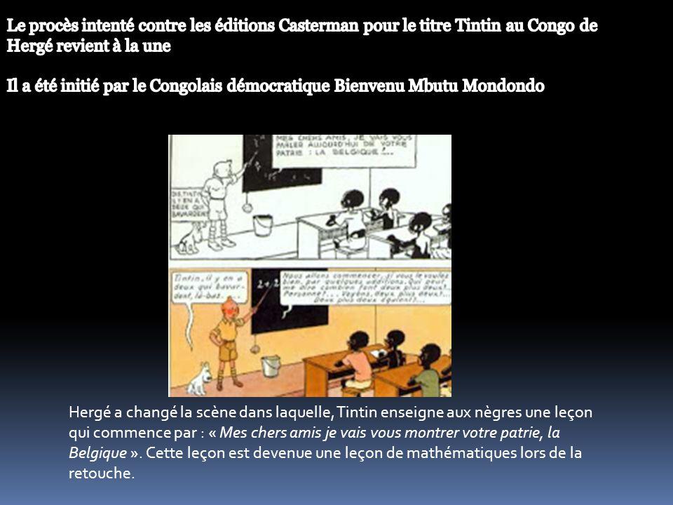 Hergé a changé la scène dans laquelle, Tintin enseigne aux nègres une leçon qui commence par : « Mes chers amis je vais vous montrer votre patrie, la Belgique ».