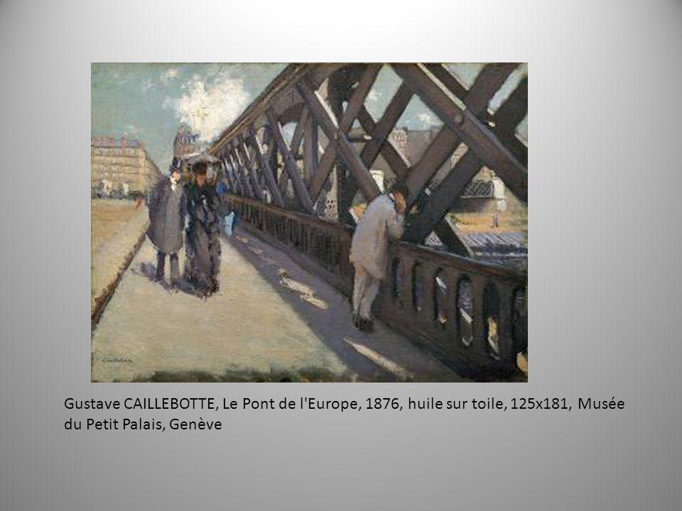 Gustave CAILLEBOTTE, Le Pont de l'Europe, 1876, huile sur toile, 125x181, Musée du Petit Palais, Genève