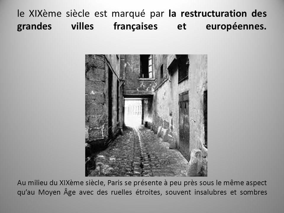 le XIXème siècle est marqué par la restructuration des grandes villes françaises et européennes. Au milieu du XIXème siècle, Paris se présente à peu p