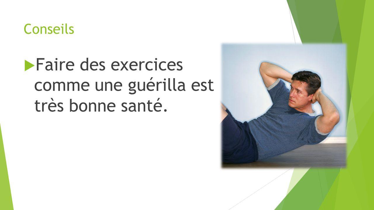 Conseils  Faire des exercices comme une guérilla est très bonne santé.