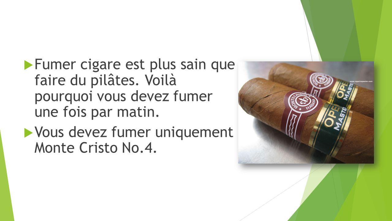  Fumer cigare est plus sain que faire du pilâtes.