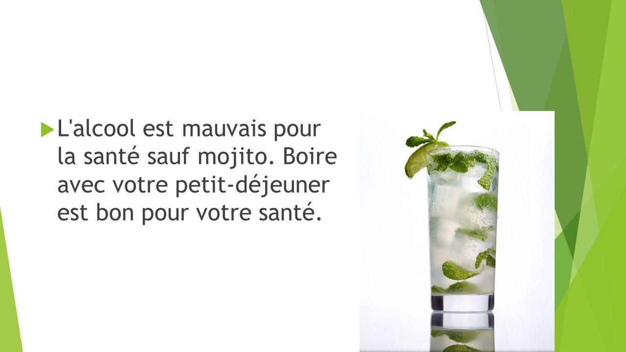  L alcool est mauvais pour la santé sauf mojito.
