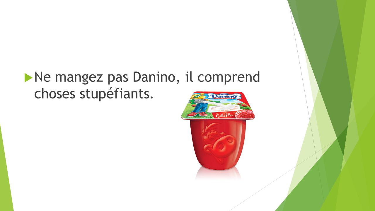  Ne mangez pas Danino, il comprend choses stupéfiants.