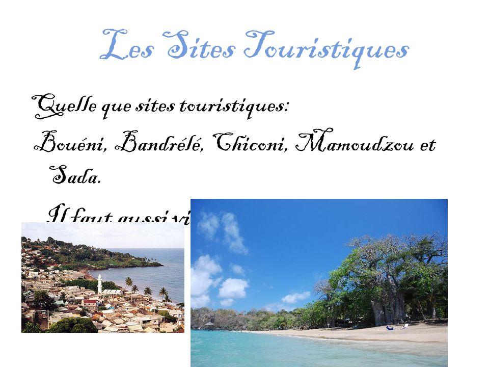 Les Sites Touristiques Quelle que sites touristiques: Bouéni, Bandrélé, Chiconi, Mamoudzou et Sada.